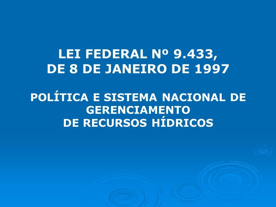 LEI FEDERAL Nº 9.433, DE 8 DE JANEIRO DE 1997 POLÍTICA E SISTEMA NACIONAL DE GERENCIAMENTO DE RECURSOS HÍDRICOS