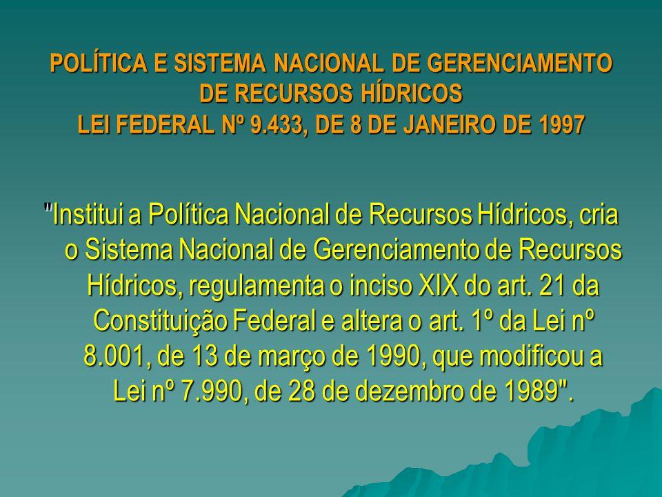 POLÍTICA E SISTEMA NACIONAL DE GERENCIAMENTO DE RECURSOS HÍDRICOS LEI FEDERAL Nº 9.433, DE 8 DE JANEIRO DE 1997