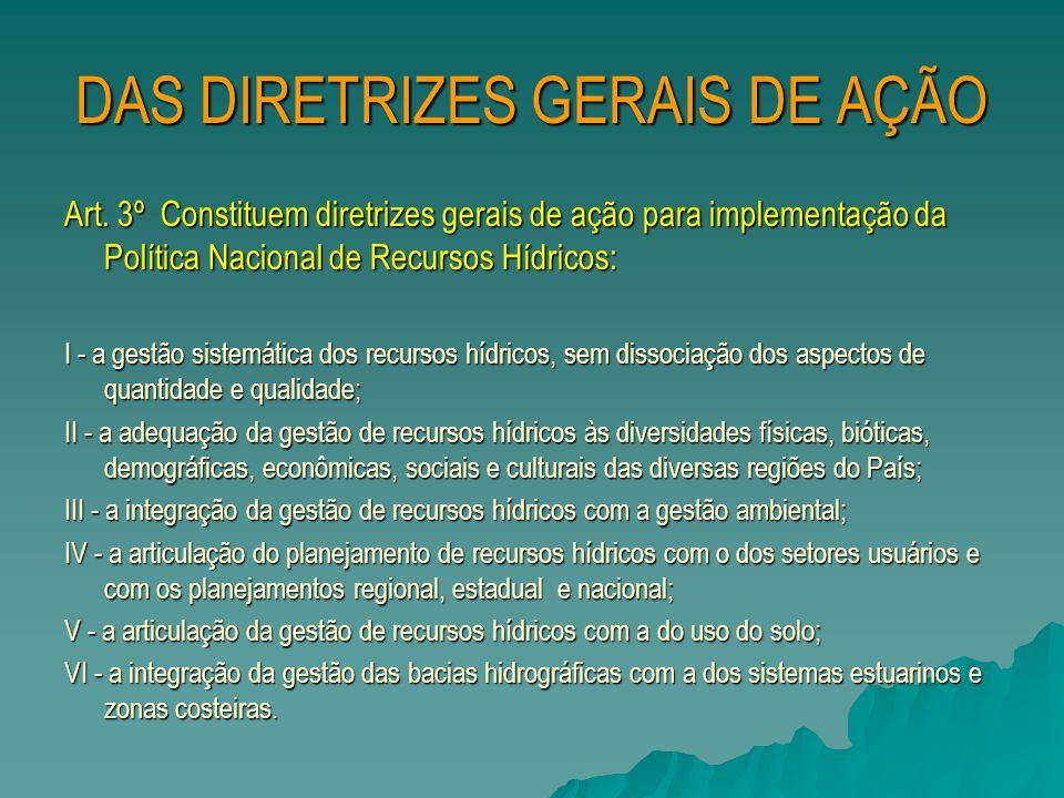 DAS DIRETRIZES GERAIS DE AÇÃO Art. 3º Constituem diretrizes gerais de ação para implementação da Política Nacional de Recursos Hídricos: I - a gestão