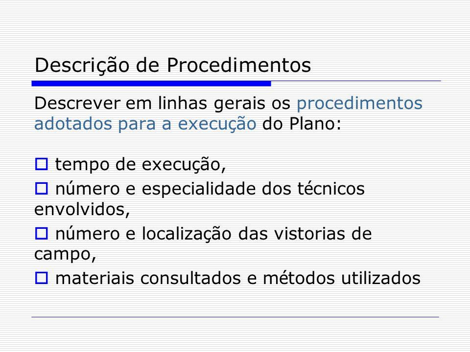 Descrição de Procedimentos Descrever em linhas gerais os procedimentos adotados para a execu ç ão do Plano: tempo de execu ç ão, n ú mero e especialid
