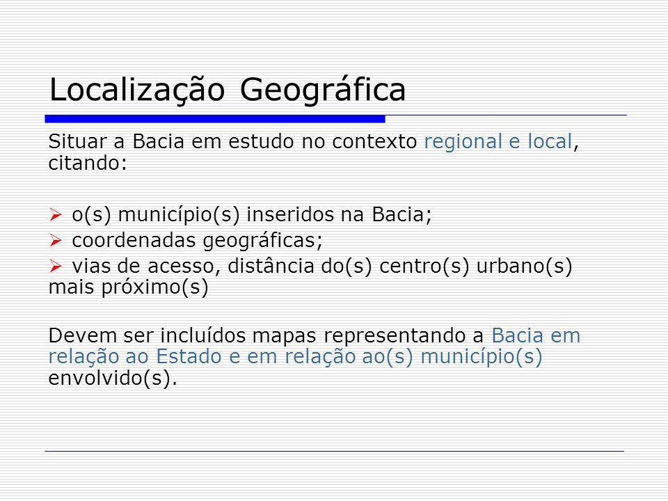 Localização Geográfica Situar a Bacia em estudo no contexto regional e local, citando: o(s) município(s) inseridos na Bacia; coordenadas geográficas;