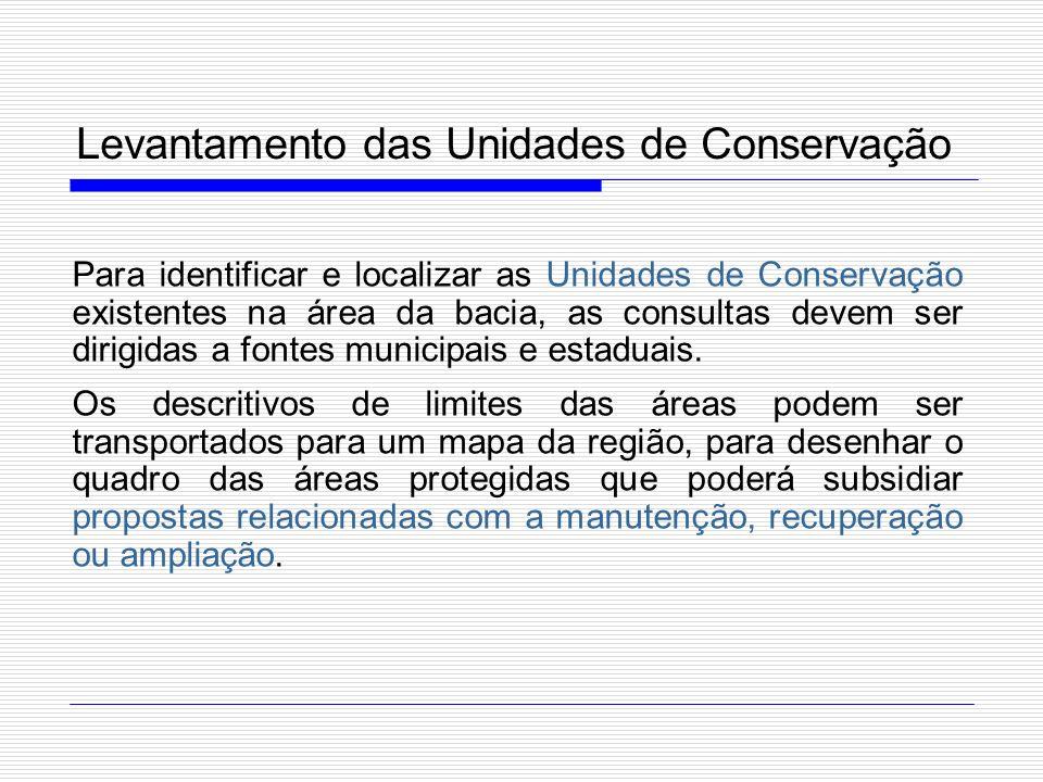 Levantamento das Unidades de Conservação Para identificar e localizar as Unidades de Conservação existentes na área da bacia, as consultas devem ser d