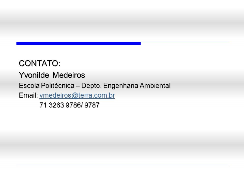 CONTATO: Yvonilde Medeiros Escola Politécnica – Depto. Engenharia Ambiental Email: ymedeiros@terra.com.br ymedeiros@terra.com.br 71 3263 9786/ 9787 71
