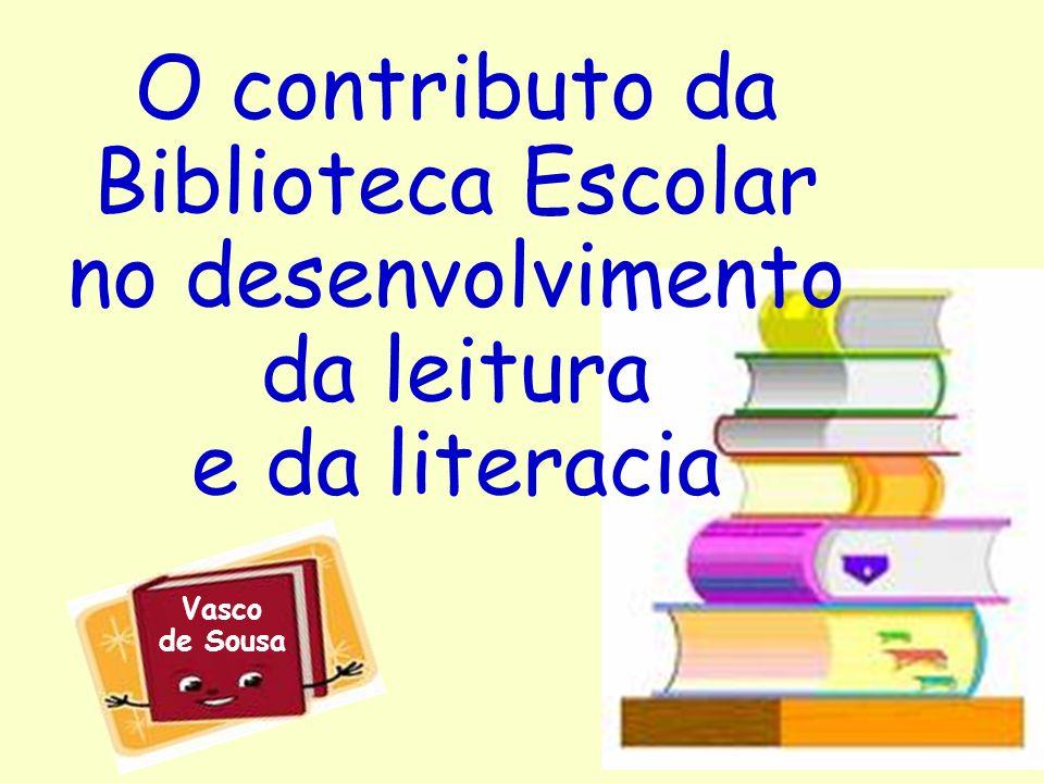 O contributo da Biblioteca Escolar no desenvolvimento da leitura e da literacia Vasco de Sousa