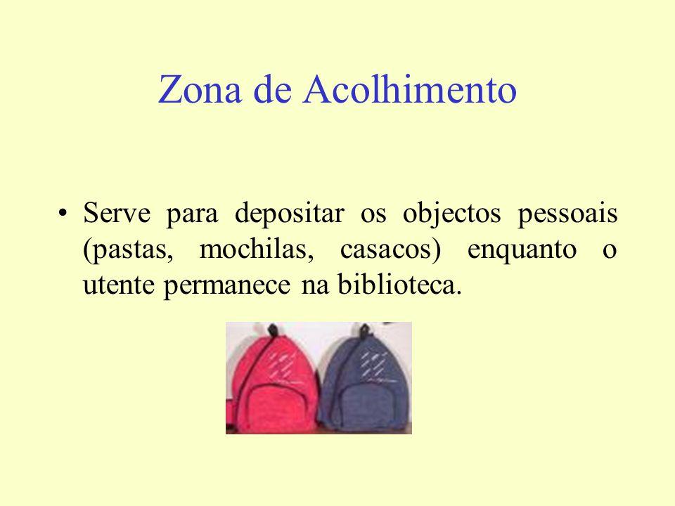 Zona de Acolhimento Serve para depositar os objectos pessoais (pastas, mochilas, casacos) enquanto o utente permanece na biblioteca.