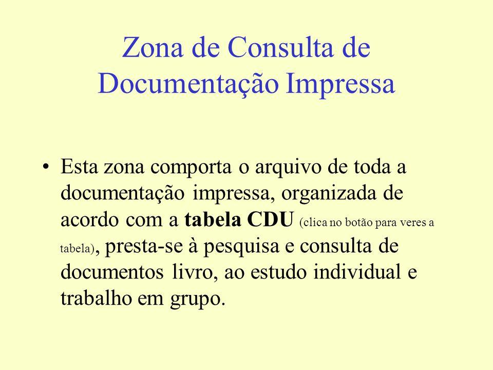 Zona de Consulta de Documentação Impressa Esta zona comporta o arquivo de toda a documentação impressa, organizada de acordo com a tabela CDU (clica n