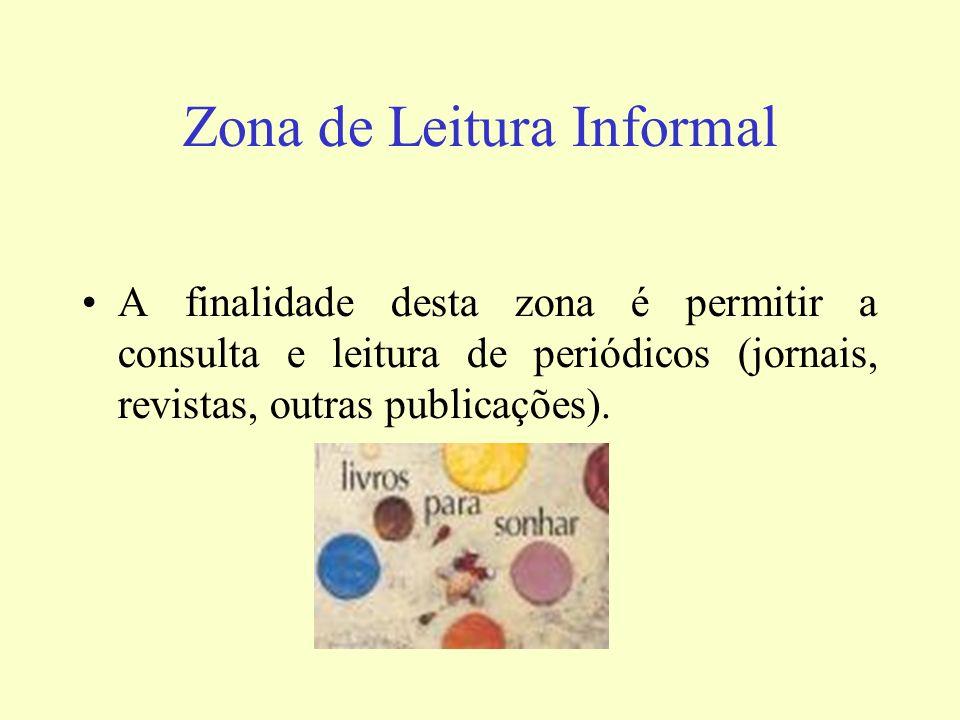 Zona de Leitura Informal A finalidade desta zona é permitir a consulta e leitura de periódicos (jornais, revistas, outras publicações).