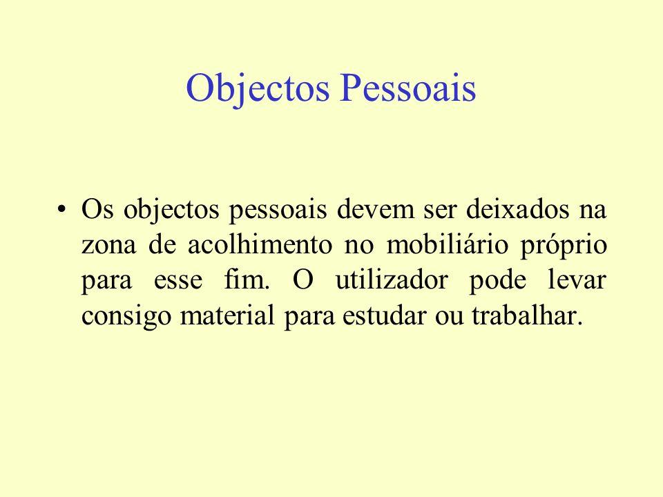 Objectos Pessoais Os objectos pessoais devem ser deixados na zona de acolhimento no mobiliário próprio para esse fim. O utilizador pode levar consigo