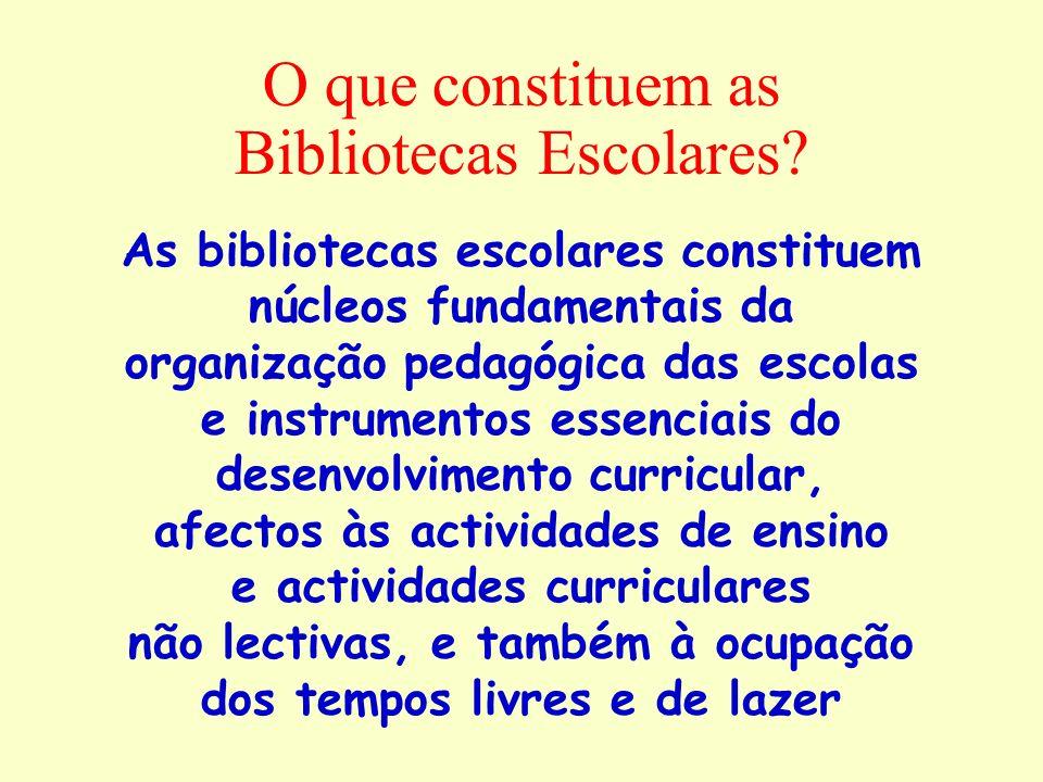 O que constituem as Bibliotecas Escolares? As bibliotecas escolares constituem núcleos fundamentais da organização pedagógica das escolas e instrument