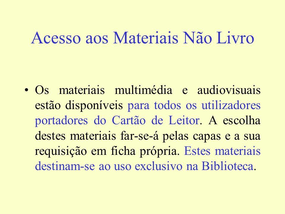 Acesso aos Materiais Não Livro Os materiais multimédia e audiovisuais estão disponíveis para todos os utilizadores portadores do Cartão de Leitor. A e