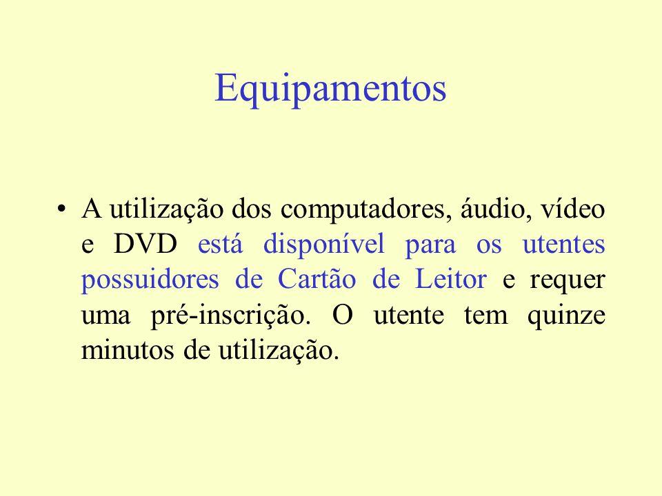 Equipamentos A utilização dos computadores, áudio, vídeo e DVD está disponível para os utentes possuidores de Cartão de Leitor e requer uma pré-inscri