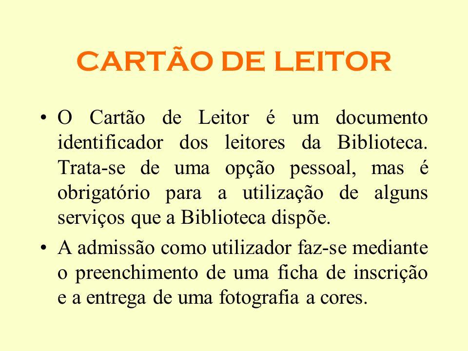 CARTÃO DE LEITOR O Cartão de Leitor é um documento identificador dos leitores da Biblioteca. Trata-se de uma opção pessoal, mas é obrigatório para a u