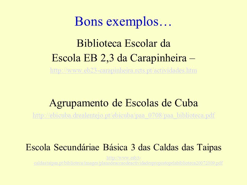 Bons exemplos… Biblioteca Escolar da Escola EB 2,3 da Carapinheira – http://www.eb23-carapinheira.rcts.pt/actividades.htm Agrupamento de Escolas de Cu