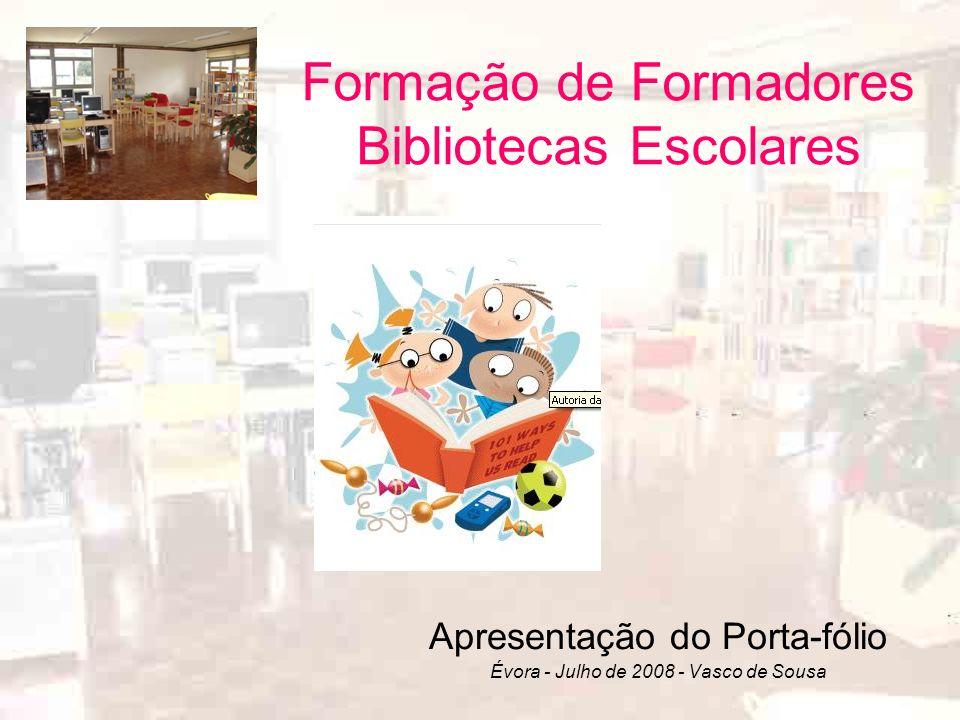 Formação de Formadores Bibliotecas Escolares Apresentação do Porta-fólio Évora - Julho de 2008 - Vasco de Sousa