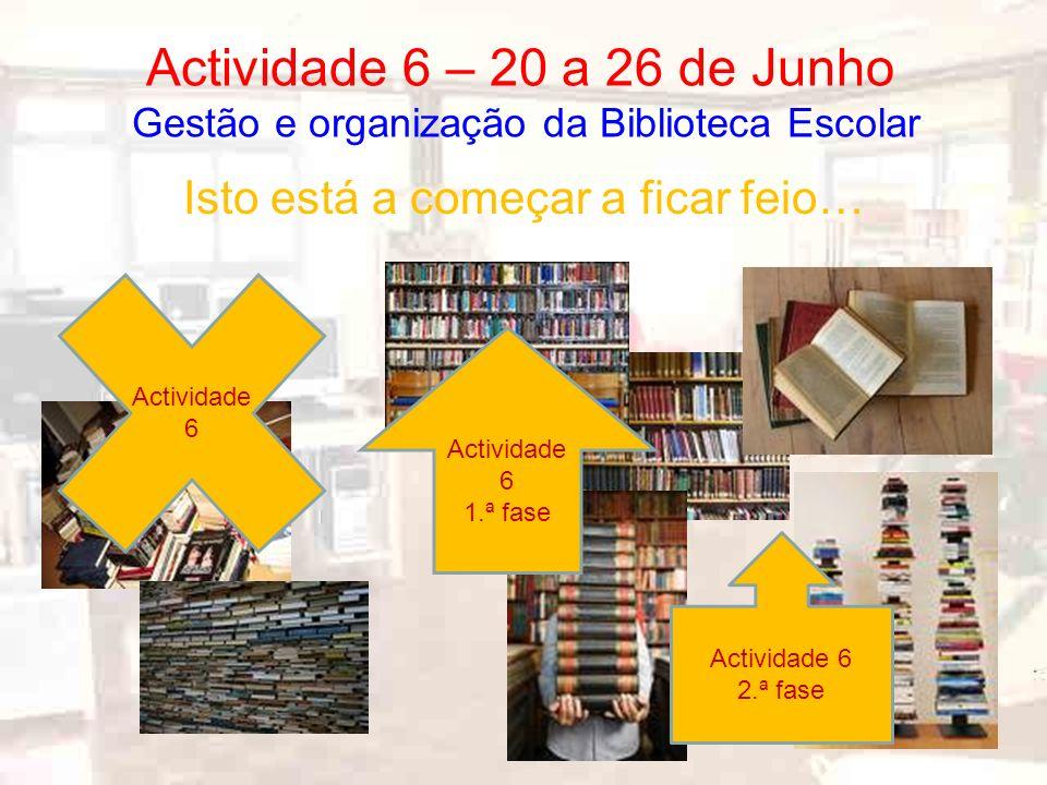 Isto está a começar a ficar feio… Actividade 6 – 20 a 26 de Junho Gestão e organização da Biblioteca Escolar Actividade 6 Actividade 6 1.ª fase Actividade 6 2.ª fase