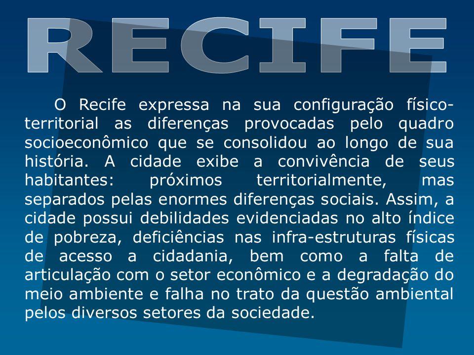 O Recife expressa na sua configuração físico- territorial as diferenças provocadas pelo quadro socioeconômico que se consolidou ao longo de sua histór