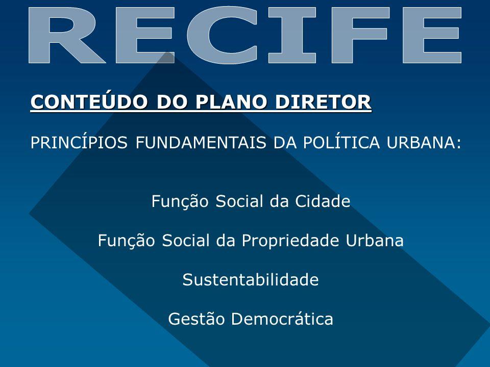 CONTEÚDO DO PLANO DIRETOR PRINCÍPIOS FUNDAMENTAIS DA POLÍTICA URBANA: Função Social da Cidade Função Social da Propriedade Urbana Sustentabilidade Ges