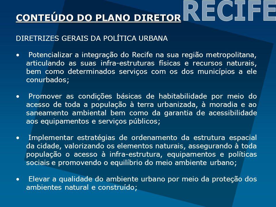 CONTEÚDO DO PLANO DIRETOR DIRETRIZES GERAIS DA POLÍTICA URBANA Potencializar a integração do Recife na sua região metropolitana, articulando as suas i