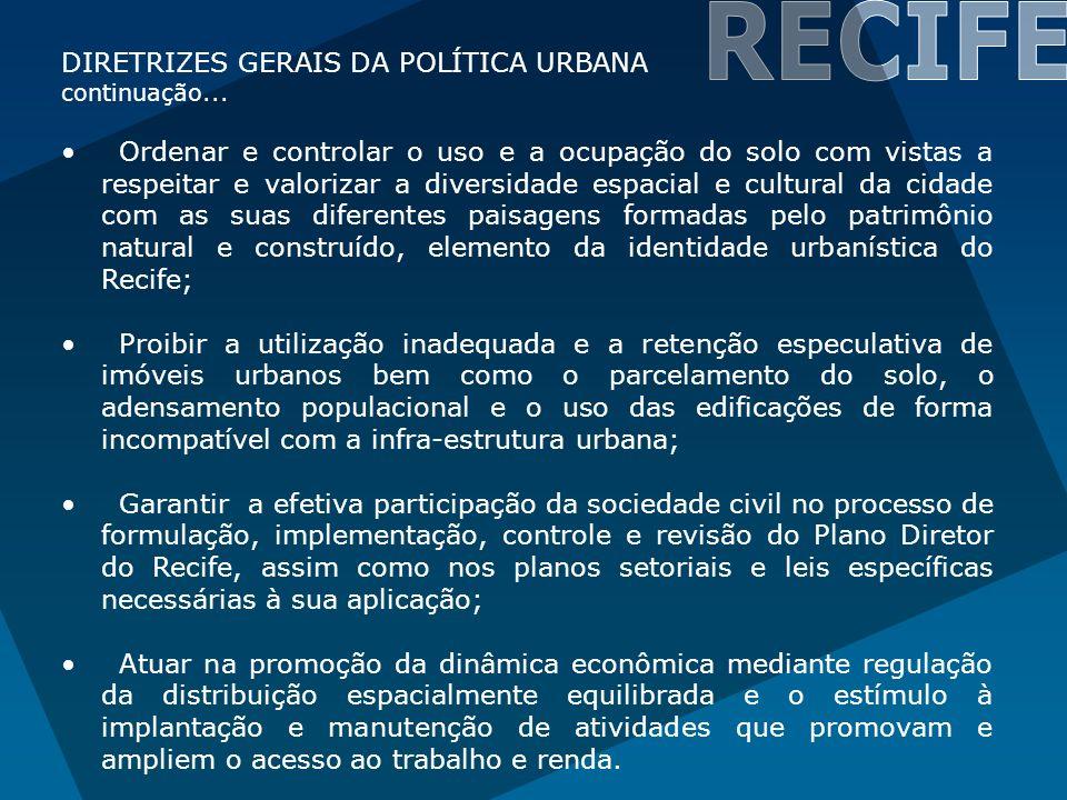 DIRETRIZES GERAIS DA POLÍTICA URBANA continuação... Ordenar e controlar o uso e a ocupação do solo com vistas a respeitar e valorizar a diversidade es