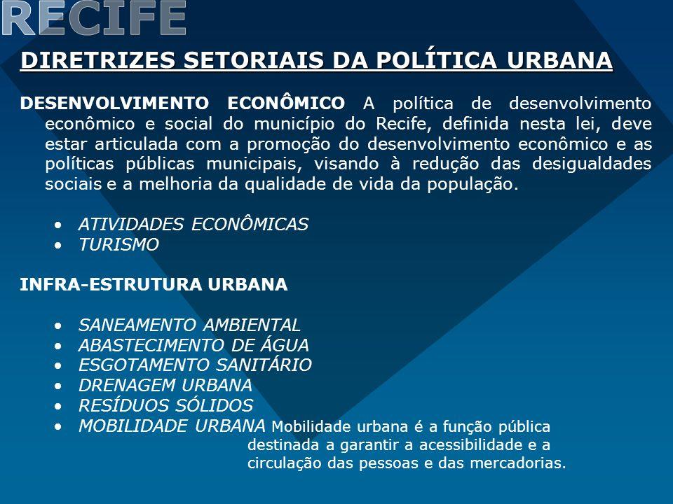 DIRETRIZES SETORIAIS DA POLÍTICA URBANA DESENVOLVIMENTO ECONÔMICO A política de desenvolvimento econômico e social do município do Recife, definida ne