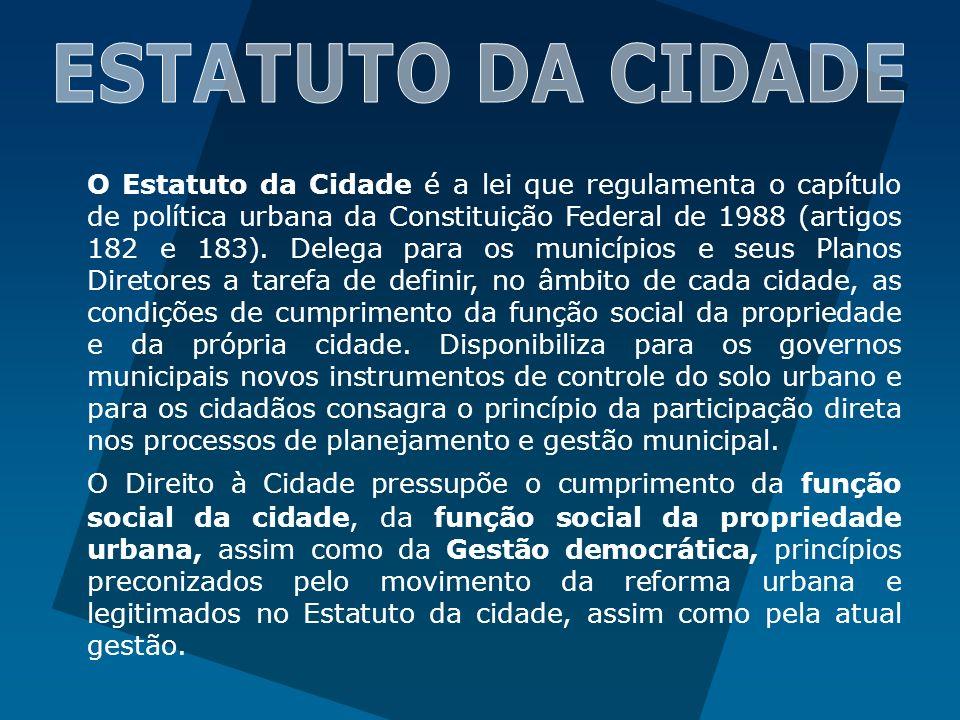 O Estatuto da Cidade é a lei que regulamenta o capítulo de política urbana da Constituição Federal de 1988 (artigos 182 e 183). Delega para os municíp