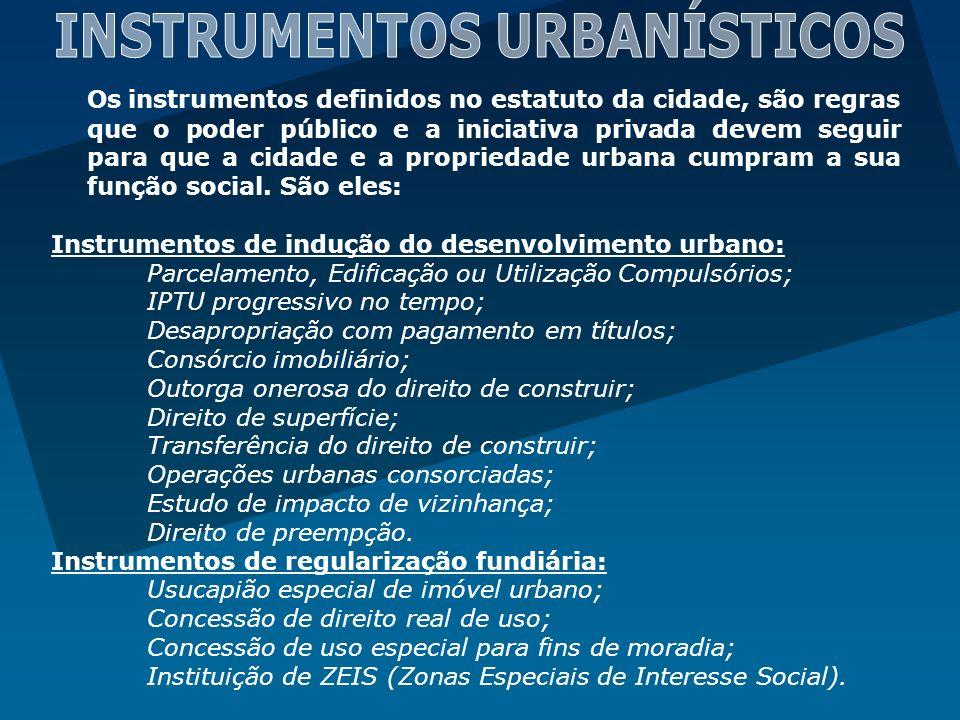 Os instrumentos definidos no estatuto da cidade, são regras que o poder público e a iniciativa privada devem seguir para que a cidade e a propriedade