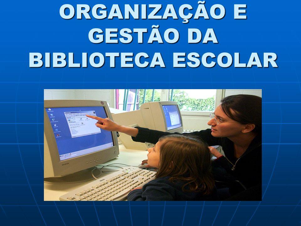 ORGANIZAÇÃO E GESTÃO DA BIBLIOTECA ESCOLAR