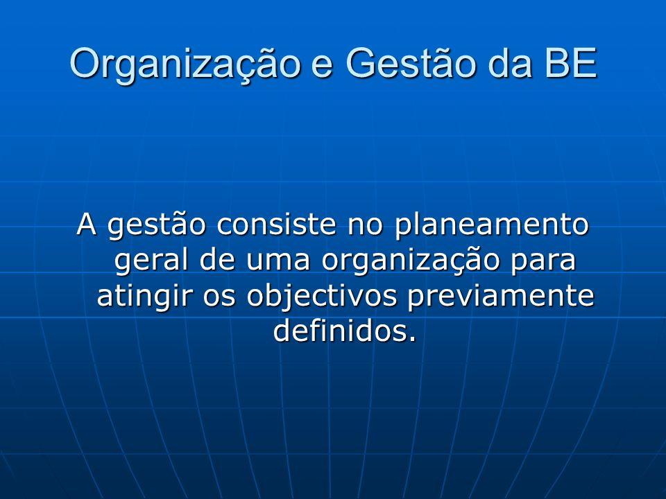 Organização e Gestão da BE A gestão consiste no planeamento geral de uma organização para atingir os objectivos previamente definidos.