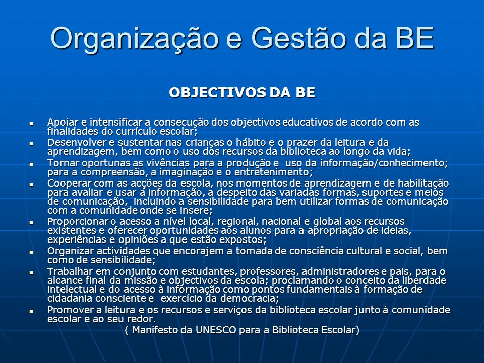 Organização e Gestão da BE OBJECTIVOS DA BE Apoiar e intensificar a consecução dos objectivos educativos de acordo com as finalidades do currículo esc