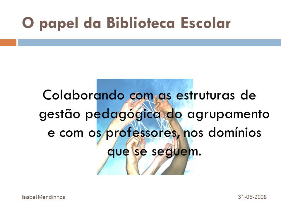 O papel da Biblioteca Escolar Colaborando com as estruturas de gestão pedagógica do agrupamento e com os professores, nos domínios que se seguem. 31-0