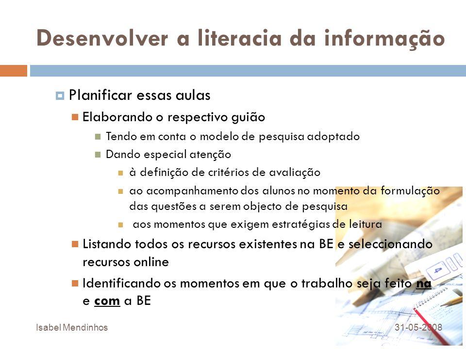 Desenvolver a literacia da informação Planificar essas aulas Elaborando o respectivo guião Tendo em conta o modelo de pesquisa adoptado Dando especial