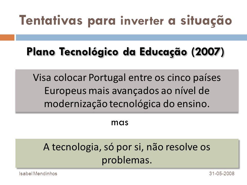 Tentativas para inverter a situação Visa colocar Portugal entre os cinco países Europeus mais avançados ao nível de modernização tecnológica do ensino