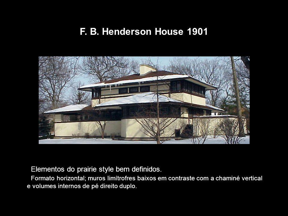 F. B. Henderson House 1901 Elementos do prairie style bem definidos. Formato horizontal; muros limítrofres baixos em contraste com a chaminé vertical
