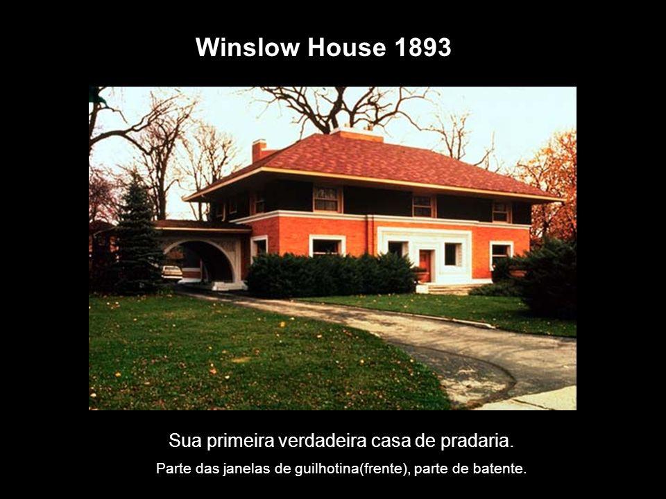 Winslow House 1893 Sua primeira verdadeira casa de pradaria. Parte das janelas de guilhotina(frente), parte de batente.