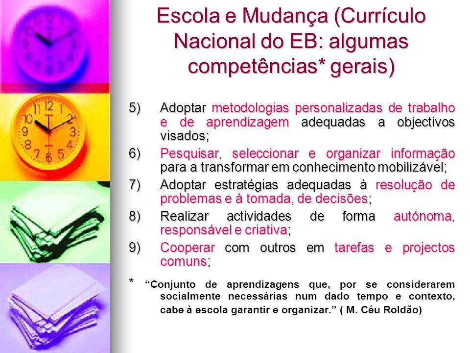Escola e Mudança (Currículo Nacional do EB: algumas competências* gerais) 5)Adoptar metodologias personalizadas de trabalho e de aprendizagem adequada