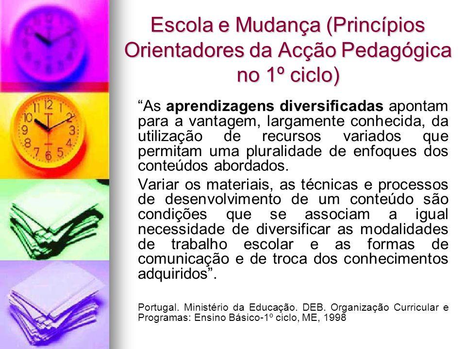 Escola e Mudança (Princípios Orientadores da Acção Pedagógica no 1º ciclo) As aprendizagens diversificadas apontam para a vantagem, largamente conheci