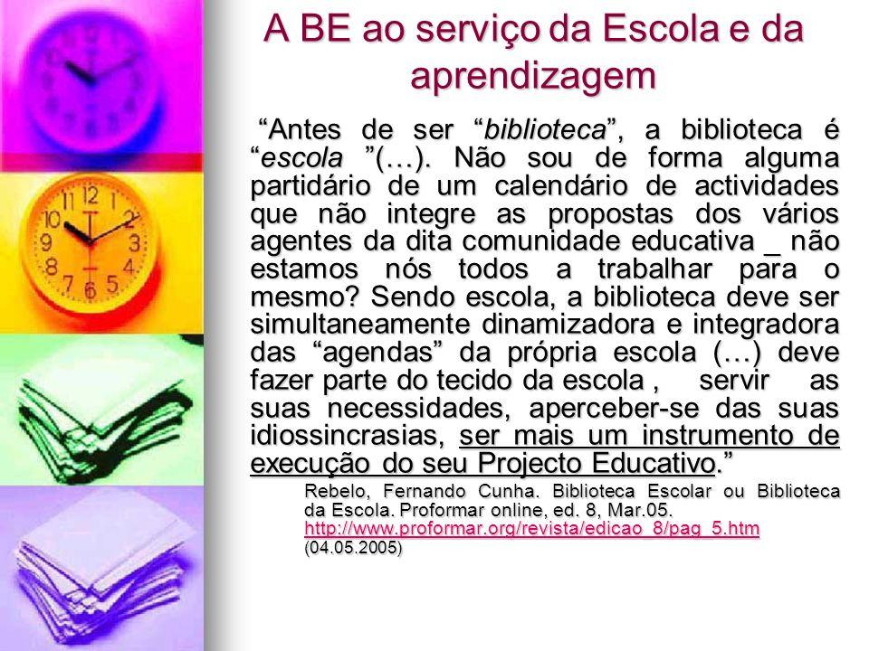A BE ao serviço da Escola e da aprendizagem Antes de ser biblioteca, a biblioteca éescola (…). Não sou de forma alguma partidário de um calendário de