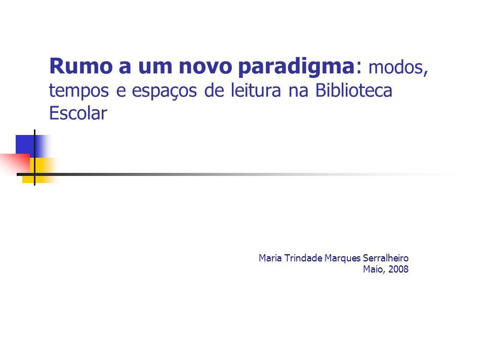 Rumo a um novo paradigma: modos, tempos e espaços de leitura na Biblioteca Escolar Maria Trindade Marques Serralheiro Maio, 2008