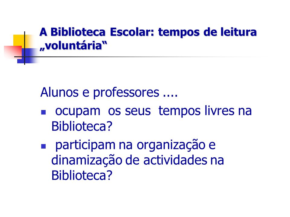 A Biblioteca Escolar: tempos de leitura voluntária Alunos e professores....