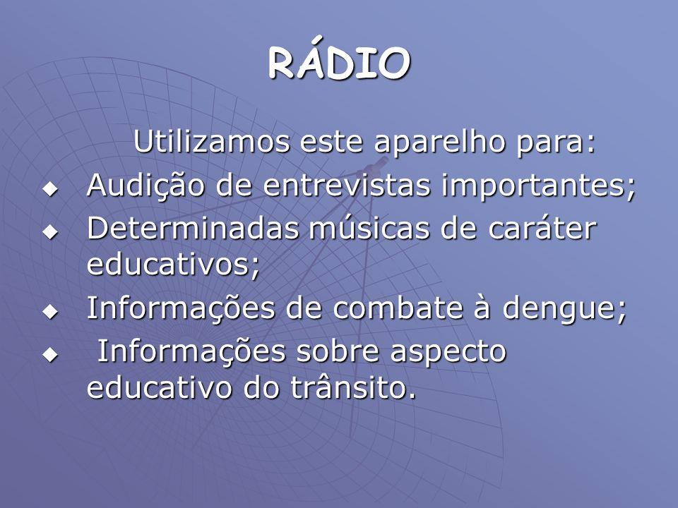 RÁDIO Utilizamos este aparelho para: Utilizamos este aparelho para: Audição de entrevistas importantes; Audição de entrevistas importantes; Determinad