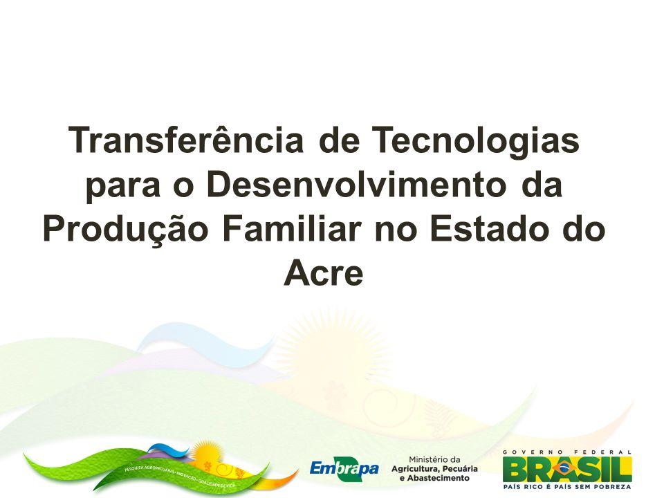 Transferência de Tecnologias para o Desenvolvimento da Produção Familiar no Estado do Acre