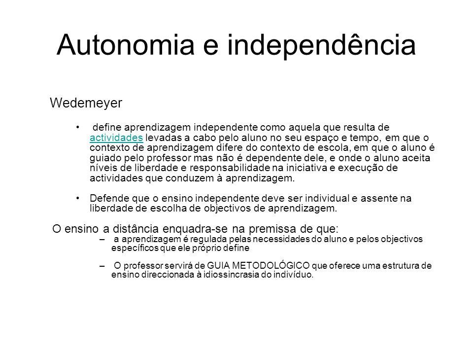 Autonomia e independência Wedemeyer define aprendizagem independente como aquela que resulta de actividades levadas a cabo pelo aluno no seu espaço e