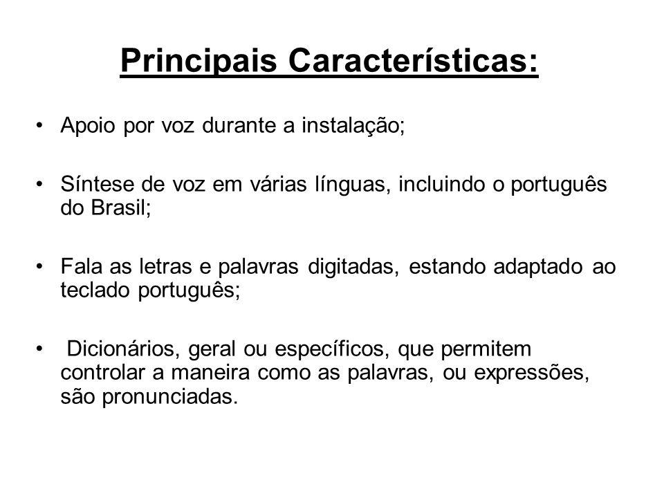 Principais Características: Apoio por voz durante a instalação; Síntese de voz em várias línguas, incluindo o português do Brasil; Fala as letras e pa