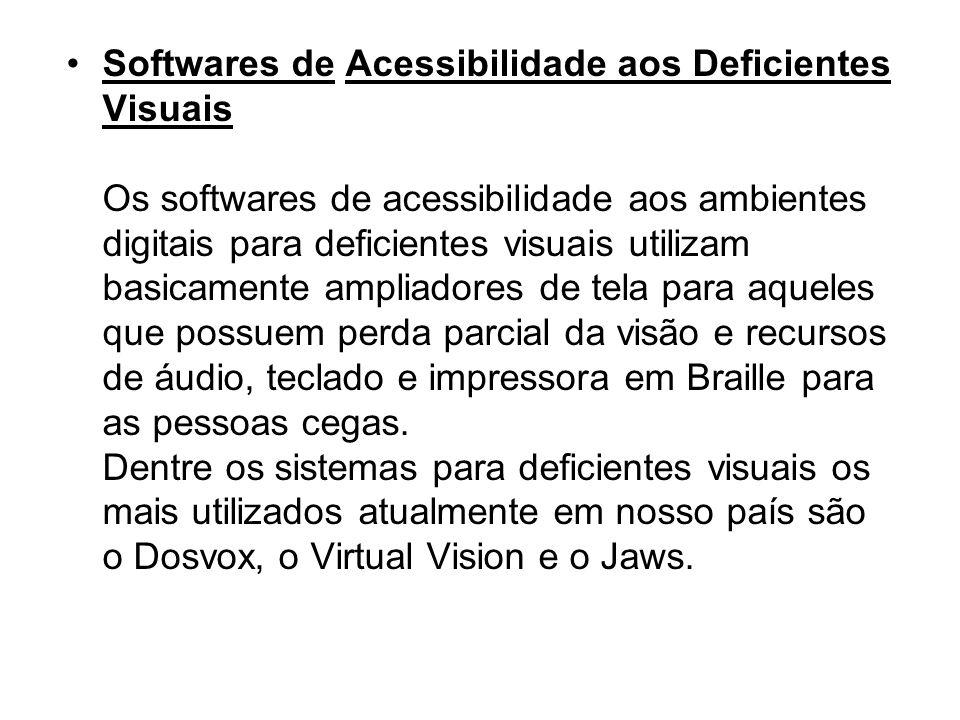 Softwares de Acessibilidade aos Deficientes Visuais Os softwares de acessibilidade aos ambientes digitais para deficientes visuais utilizam basicament