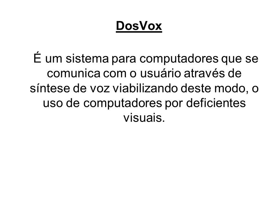 DosVox É um sistema para computadores que se comunica com o usuário através de síntese de voz viabilizando deste modo, o uso de computadores por defic