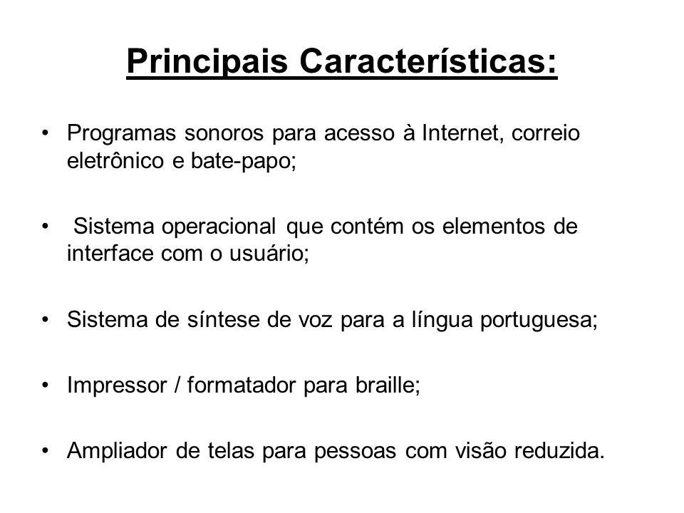 Principais Características: Programas sonoros para acesso à Internet, correio eletrônico e bate-papo; Sistema operacional que contém os elementos de i