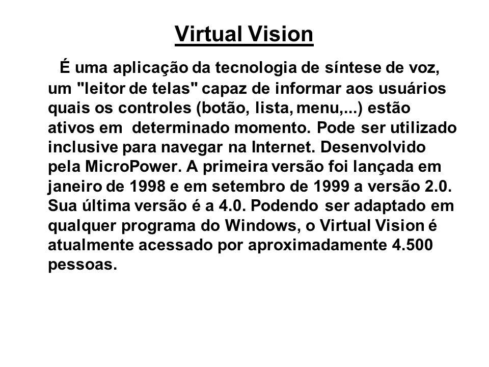 Virtual Vision É uma aplicação da tecnologia de síntese de voz, um