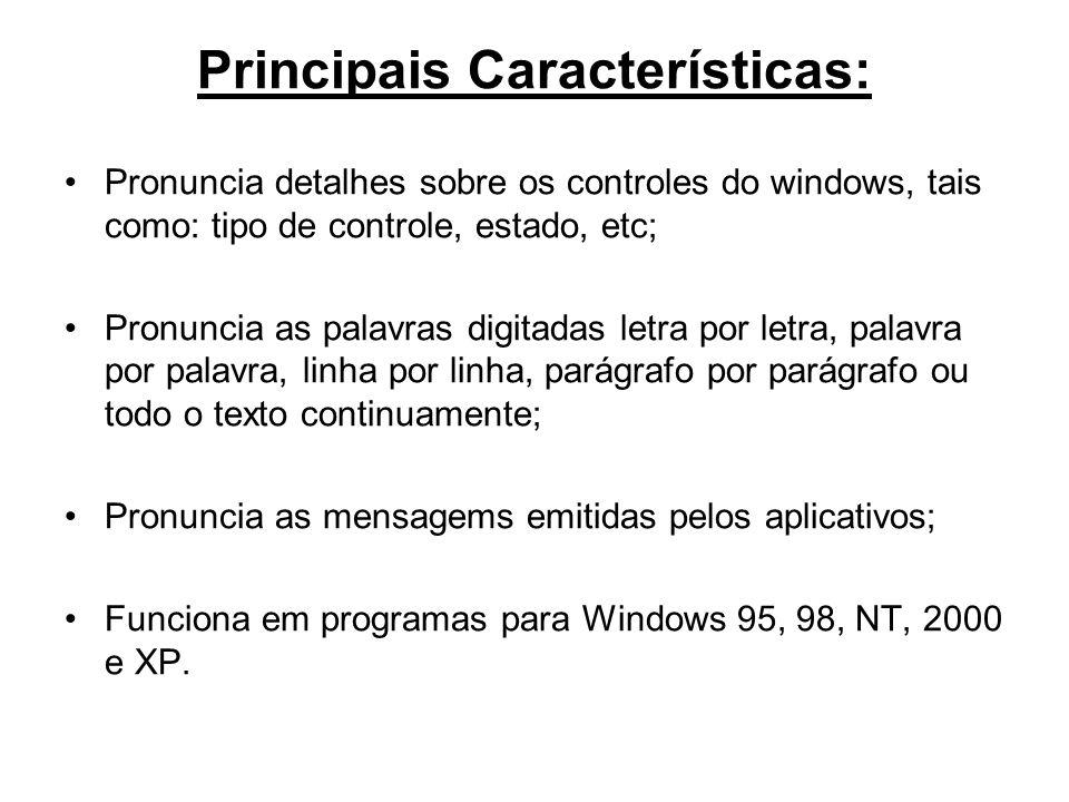 Principais Características: Pronuncia detalhes sobre os controles do windows, tais como: tipo de controle, estado, etc; Pronuncia as palavras digitada