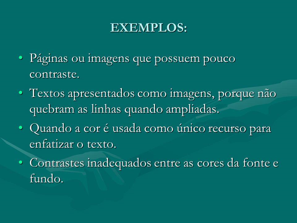 EXEMPLOS: Páginas ou imagens que possuem pouco contraste.Páginas ou imagens que possuem pouco contraste. Textos apresentados como imagens, porque não