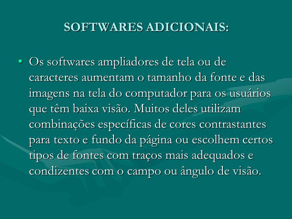 SOFTWARES ADICIONAIS: Os softwares ampliadores de tela ou de caracteres aumentam o tamanho da fonte e das imagens na tela do computador para os usuários que têm baixa visão.